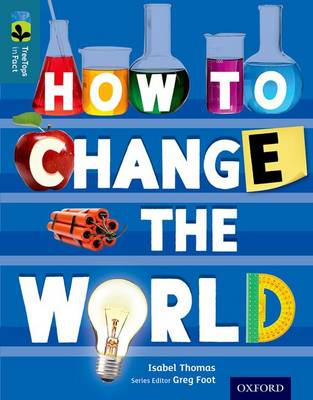 Oxford Reading Tree TreeTops inFact: Level 19: How To Change the World by Isabel Thomas
