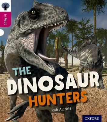 Oxford Reading Tree inFact: Level 10: The Dinosaur Hunters by Rob Alcraft
