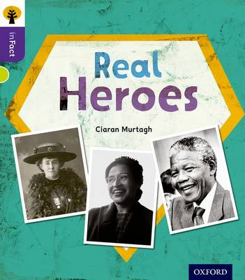 Oxford Reading Tree inFact: Level 11: Real Heroes by Ciaran Murtagh