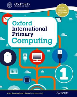 Oxford International Primary Computing: Student Book 1 by Alison Page, Diane Levine, Karl Held