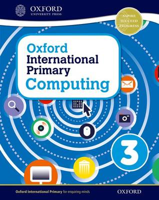 Oxford International Primary Computing: Student Book 3 by Alison Page, Diane Levine, Karl Held
