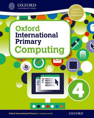 Oxford International Primary Computing: Student Book 4 by Alison Page, Diane Levine, Karl Held