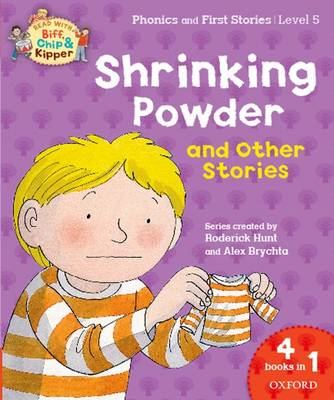 Oxford Reading Tree Read with Biff, Chip & Kipper: Level 5 Phonics & First Stories: Shrinking Powder and Other Stories by Roderick Hunt