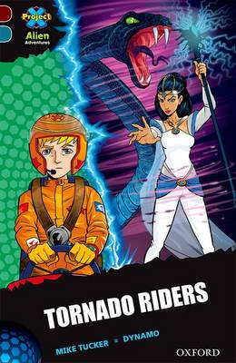 Project X Alien Adventures: Dark Red + Book Band, Oxford Level 19: Tornado Riders by Mike Tucker