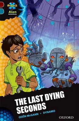Project X Alien Adventures: Dark Red + Book Band, Oxford Level 19: The Last Dying Seconds by Oisin McGann