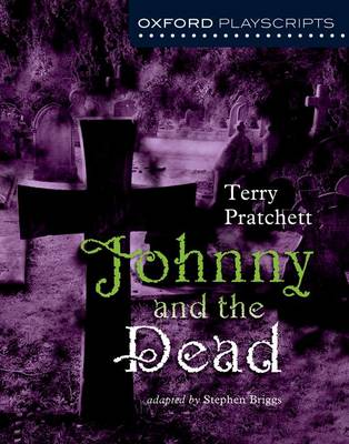 Oxford Playscripts: Johnny & the Dead by Terry Pratchett, Stephen Briggs