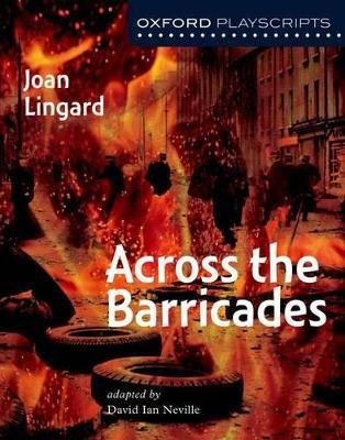 Oxford Playscripts: Across the Barricades by Joan Lingard