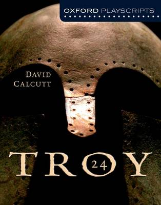 Oxford Playscripts: Troy by David Calcutt, Irene Allen
