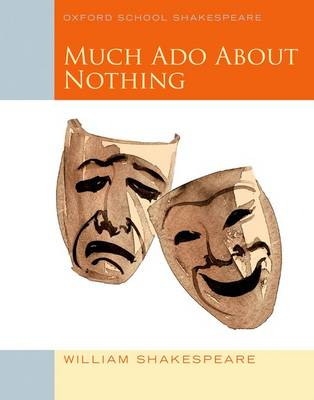 Oxford School Shakespeare: Much Ado About Nothing by William Shakespeare
