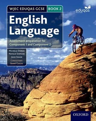 WJEC Eduqas GCSE English Language: Student Book 2 Assessment preparation for Component 1 and Component 2 by Michelle Doran, Natalie Simpson, Julie Swain