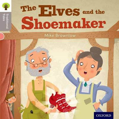 Oxford Reading Tree Traditional Tales: Level 1: The Elves and the Shoemaker by Mike Brownlow, Nikki Gamble, Teresa Heapy