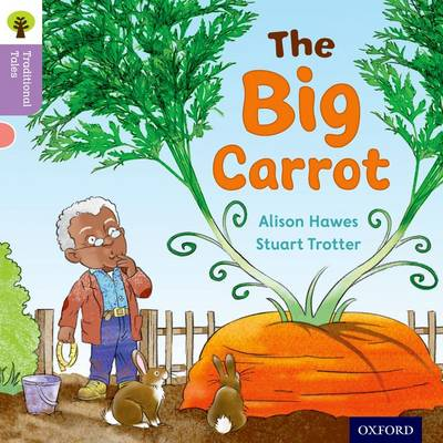 Oxford Reading Tree Traditional Tales: Level 1+: The Big Carrot by Alison Hawes, Nikki Gamble, Teresa Heapy