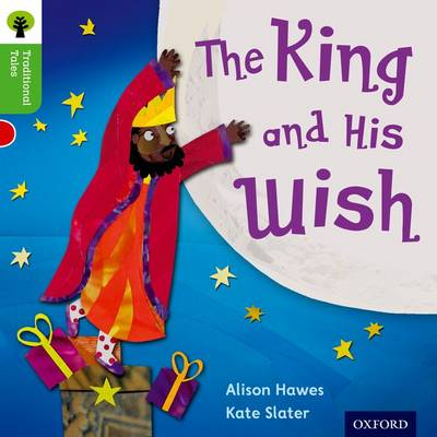 Oxford Reading Tree Traditional Tales: Level 2: The King and His Wish by Alison Hawes, Nikki Gamble, Teresa Heapy