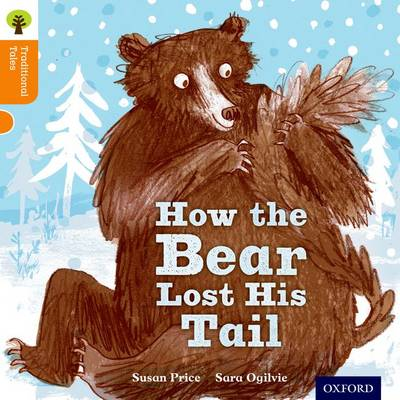 Oxford Reading Tree Traditional Tales: Level 6: The Bear Lost Its Tail by Nikki Gamble, Susan Price, Pam Dowson