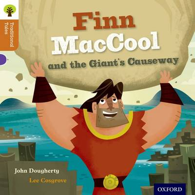 Oxford Reading Tree Traditional Tales: Level 8: Finn Maccool and the Giant's Causeway by John Dougherty, Nikki Gamble, Teresa Heapy