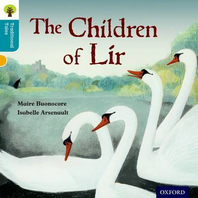 Oxford Reading Tree Traditional Tales: Level 9: The Children of Lir by Maire Buonocore, Nikki Gamble, Pam Dowson