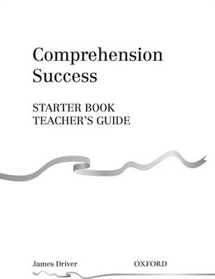 Comprehension Success: Starter Level: Teacher's Guide by James Driver