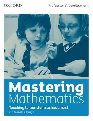 Mastering Mathematics Teaching to Transform Achievement by Helen Drury