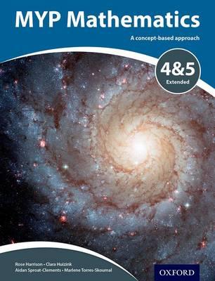 MYP Mathematics 4 & 5 Extended by Marlene Torres-Skoumal, Rose Harrison, Clara Huizink, Aidan Sproat-Clements