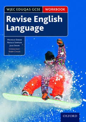 WJEC Eduqas GCSE English Language: Revision workbook by Michelle Doran, Natalie Simpson, Julie Swain, Barry Childs