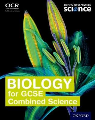 Twenty First Century Science: Biology for GCSE Combined Science Student Book by Neil Ingram, Alistair Moore, Gary Skinner, Mark Winterbottom