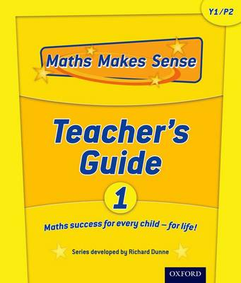 Maths Makes Sense: Y1: Teacher's Guide by Richard Dunne, Carrie Dunne