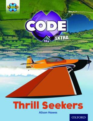 Project X CODE Extra: Light Blue Book Band, Oxford Level 4: Wild Rides: Thrill Seekers by Alison Hawes