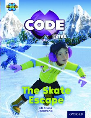 Project X CODE Extra: Orange Book Band, Oxford Level 6: Big Freeze: The Skate Escape by Jill Atkins