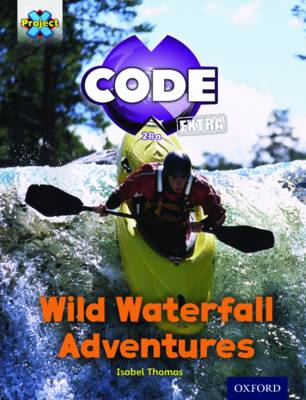 Project X CODE Extra: Orange Book Band, Oxford Level 6: Fiendish Falls: Wild Waterfall Adventures by Isabel Thomas