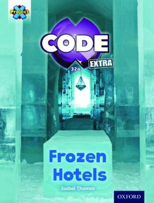 Project X CODE Extra: Orange Book Band, Oxford Level 6: Big Freeze: Frozen Hotels by Isabel Thomas