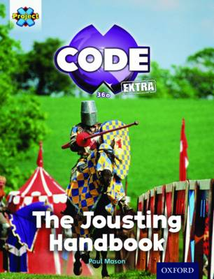 Project X CODE Extra: Turquoise Book Band, Oxford Level 7: Castle Kingdom: The Jousting Handbook by Paul Mason