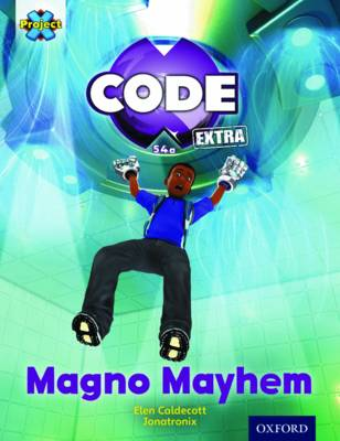 Project X CODE Extra: Gold Book Band, Oxford Level 9: CODE Control: Magno Mayhem by Elen Caldecott