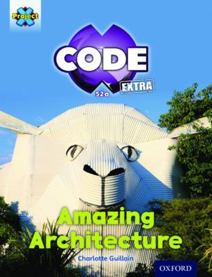 Project X CODE Extra: Gold Book Band, Oxford Level 9: Marvel Towers: Amazing Architecture by Charlotte Guillain