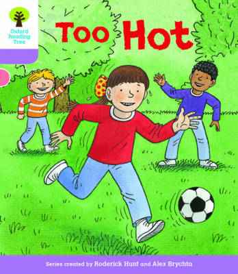 Oxford Reading Tree Biff, Chip and Kipper Stories Decode and Develop: Level 1+: Too Hot by Roderick Hunt, Paul Shipton