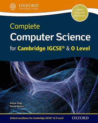 Complete Computer Science for Cambridge IGCSE (R) & O Level Student Book by Alison Page, David Waters