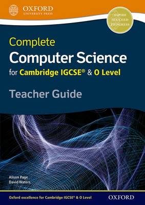 Complete Computer Science for Cambridge IGCSE (R) & O Level Teacher Guide by Alison Page, David Waters