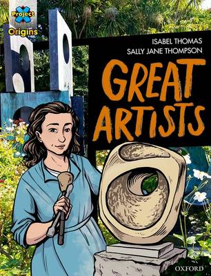Project X Origins Graphic Texts: Grey Book Band, Oxford Level 14: Great Artists by Isabel Thomas