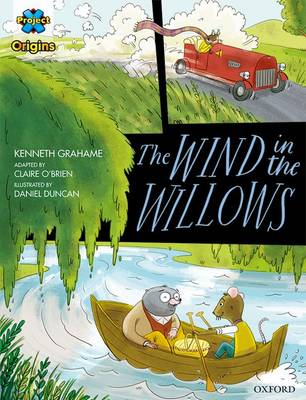 Project X Origins Graphic Texts: Grey Book Band, Oxford Level 14: The Wind in the Willows by Kenneth Grahame, Claire O'Brien