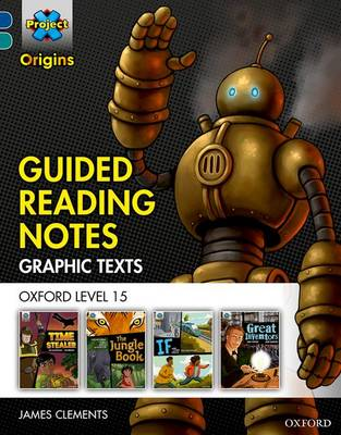 Project X Origins Graphic Texts: Dark Blue Book Band, Oxford Level 15: Guided Reading Notes by James Clements