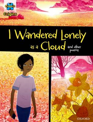 Project X Origins Graphic Texts: Dark Blue Book Band, Oxford Level 16: I Wandered Lonely as a Cloud and other poems by Oriol Vidal