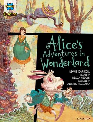 Project X Origins Graphic Texts: Dark Red Book Band, Oxford Level 18: Alices Adventures in Wonderland by Lewis Carroll, Becca Heddle