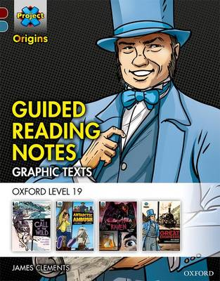 Project X Origins Graphic Texts: Dark Red+ Book Band, Oxford Level 19: Guided Reading Notes by James Clements