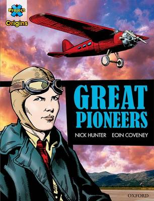 Project X Origins Graphic Texts: Dark Red+ Book Band, Oxford Level 20: Great Pioneers by Nick Hunter