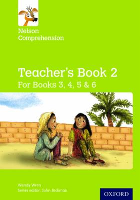 Nelson Comprehension: Years 3, 4, 5 & 6/Primary 4, 5, 6 & 7: Teacher's Book for Books 3, 4, 5 & 6 by Wendy Wren