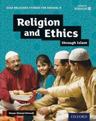 GCSE Religious Studies for Edexcel B: Religion and Ethics through Islam by Waqar Ahmedi