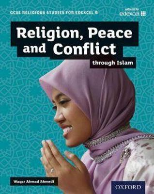 GCSE Religious Studies for Edexcel B: Religion, Peace and Conflict through Islam by Waqar Ahmedi