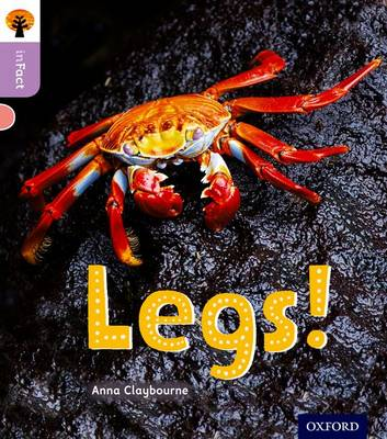 Oxford Reading Tree inFact: Oxford Level 1+: Legs! by Anna Claybourne