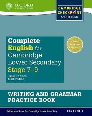 Complete English for Cambridge Lower Secondary Writing and Grammar Practice Book For Cambridge Checkpoint and beyond by Julian Pattison, Mark Pedroz