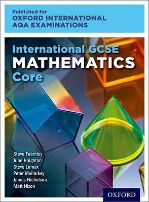 International GCSE Mathematics Core Level for Oxford International AQA Examinations by June Haighton, Steve Lomax, Steve Fearnley, Peter Mullarkey