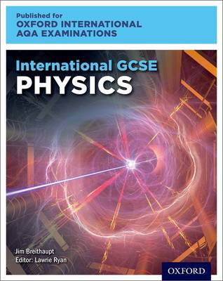 International GCSE Physics for Oxford International AQA Examinations by Lawrie Ryan, Jim Breithaupt